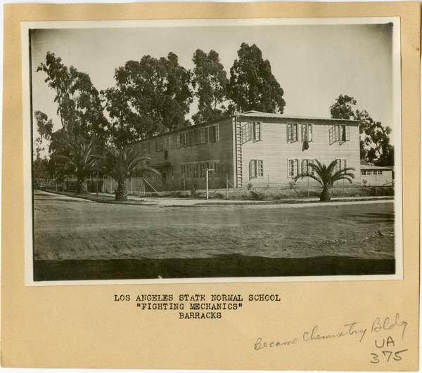 "Exterior view of Los Angeles State Normal School ""Fighting Mechanics"" Barracks which later became the Chemistry Building"